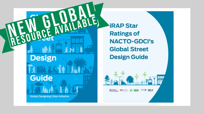 New iRAP Star Ratings of NACTO-GDCI's Global Street Design Guide resource to help save lives and improve sustainable mobility for all road users