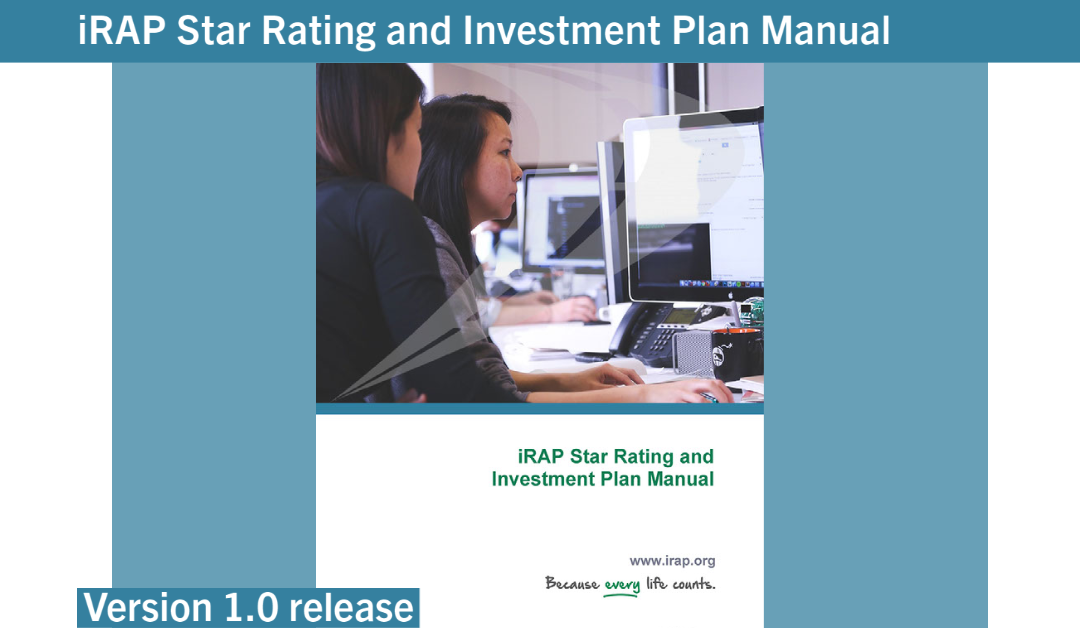 iRAP Star Rating and Investment Plan Manual Version 1.0 is now available for download